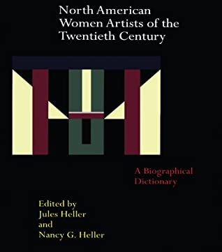North American Women Artists of the Twentieth Century: A Biographical Dictionary (Garland Reference Library of the Humanities Book 1219)