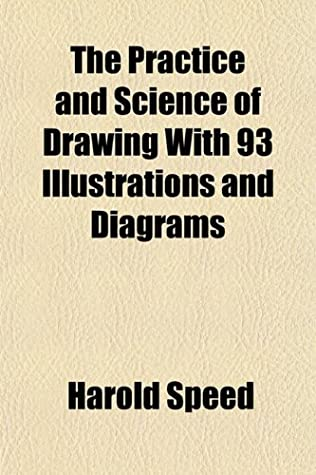 The Practice and Science of Drawing With 93 Illustrations and Diagrams
