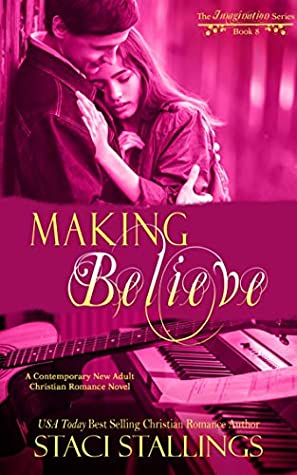 Making Believe: A Contemporary New Adult Christian Romance Novel (The Imagination Series Book 8)