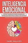 Inteligencia Emocional: Técnicas Psicológicas enfocadas en Ayudarte en el Desarrollo de las Emociones, Relaciones Interpersonales y de las Habilidades ... Spanish/Español)