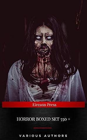Horror Boxed Set:550+ Horror Classics, Supernatural Mysteries & Macabre Stories