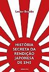 História secreta da rendição japonesa de 1945 – Fim de um imp... by Lester Brooks