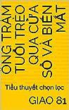 ÔNG TRĂM TUỔI TRÈO QUA CỬA SỔ VÀ BIẾN MẤT: Tiểu thuyết chọn lọc