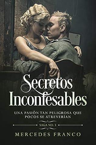 Secretos Inconfesables. Una pasión tan peligrosa que pocos se atreverían. Libro No. 3