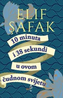 10 minuta i 38 sekundi u ovom čudnom svijetu Elif Shafak, Sabina Nikšić