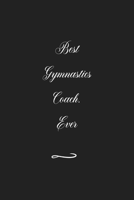 Best Gymnastics Coach. Ever: Funny Office Notebook/Journal For Women/Men/Coworkers/Boss/Business (6x9 inch)