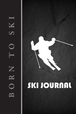 Ski Journal: v2-1 Ski lined notebook gifts for a skiier skiing books for kids, men or woman who loves ski composition notebook 111 pages 6x9 Paperback black background with black rock and white skier's silhouette, quote: born to ski