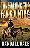 Guns Along The Far Country: The Western Adventures