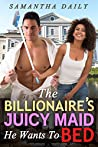 The Billionaire's Juicy Maid He Wants To Bed (BWWM, Billionaire, Alpha, Maid Surprise Romance)