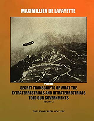 Secret Transcripts of What the Extraterrestrials and Intraterrestrials Told Our Governments, Volume 2