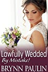 Lawfully Wedded By Mistake (The Law Trilogy: Beyond the Law #3)