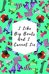 I Like Big Bouts And I Cannot Lie: Blank Lined Notebook Journal: Great Gift For Roller Derby Adult Players, Girls & Women