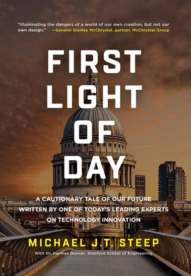 First Light of Day: A Cautionary Tale of our Future Written by One of Today's Leading Experts on Technology Innovation