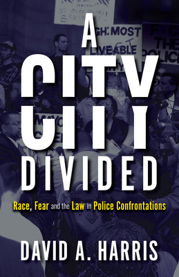 A City Divided: Race, Fear and the Law in Police Confrontations cover