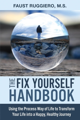The Fix Yourself Handbook: Using the Process Way of Life to Transform Your Life Into a Happy, Healthy Journey