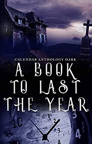 A Book to Last the Year: Volume 3 - Horror/Dark/Very Dark