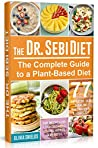 The Doctor Sebi Diet: The Complete Guide to a Plant-Based Diet with 77 Simple, Doctor Sebi Alkaline Recipes & Food List for Weight Loss, Liver Cleansing (Doctor Sebi Herbs, Products)