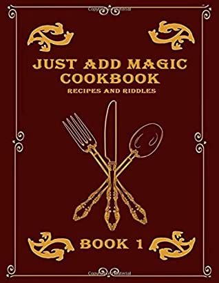Just Add Magic cookbook Book 1: With recipes and riddles