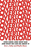 Overload: How Good Jobs Went Bad and What We Can Do about It