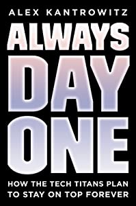 Always Day One: How the Tech Titans Plan to Stay on Top Forever