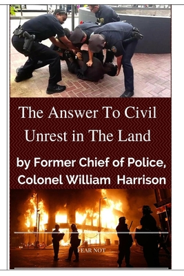 """The Answer To Civil Unrest In The Land"": By Former Chief of Police, Colonel William Harrison"