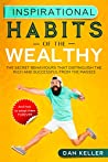 Inspirational Habits of the Wealthy: The secret behaviours that distinguish the rich and successful from the masses