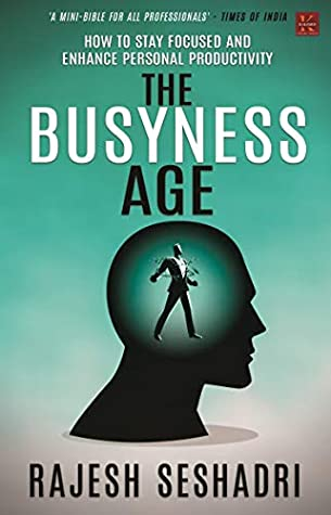The Busyness Age: HOW TO STAY FOCUSED AND ENHANCE PERSONAL PRODUCTIVITY