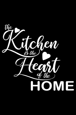 The Kitchen Is Heart Of Home 100 Pages 6 X 9 Recipe Log Book Tracker Best Gift For Cooking Lover By Not A