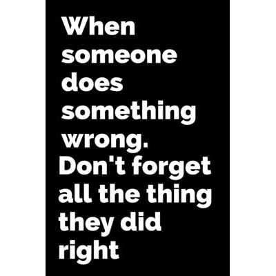 When Someone Does Something Wrong Don T Forget All The Thing They Did Right Lined Notebook Journal Organizer Diary Composition Notebook 100 Pages 6 9 Inch By Petanouva