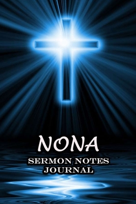 Nona Sermon Notes Journal: The Power Of Cross Notebook Prayer For Teens Women Men Worship Activity Book Name or Surname Cover Print