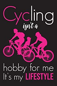 Cycling Isn't a Hobby For Me It's My Lifestyle: cycling Lovers, ( 6 x 9, 110 Pages ), Bicycle Journal for Girls, Women, Teens, Can be used as a diary or composition Notebook, Gift for cycling Lovers.