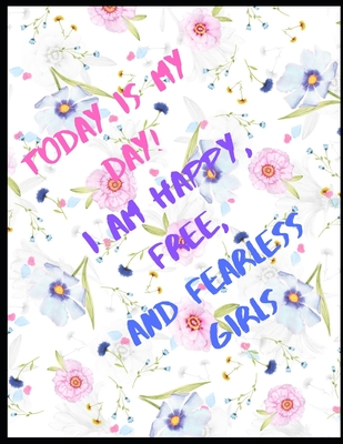Today is my day ! I am happy, free, and fearless girl: Notebook for Girls, women and teens - With Lined pages Perfect for Journal and Notes