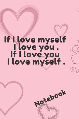If I Love Myself I Love You If I Love You I Love Myself Lined Notebook Journal Diary Notebook By Isabella Emma