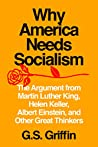 Why America Needs Socialism: The Argument from Martin Luther King, Helen Keller, Albert Einstein, and Other Great Thinkers