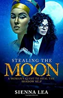 Stealing the Moon: A Woman's Quest to Heal the Shadow Self