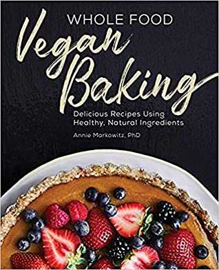 Whole Food Vegan Baking by Annie Markowitz
