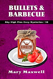 Bullets & Barbecue (Sky High Pies Cozy Mysteries Book 36)