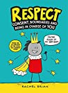 Respect!: Consent, Boundaries and Being in Charge of YOU