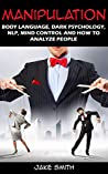 Manipulation, Body Language, Dark Psychology, NLP, Mind Control and How to Analyze People: Master your Emotions, Influence People, Brainwashing, Hypnotism, Stoicism, Personality Types and Persuasion