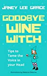 Goodbye Wine Witch: Tips to tame the voice in your head