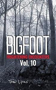 Bigfoot Frightening Encounters: Volume 10