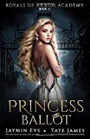 Princess Ballot: A Dark College Romance