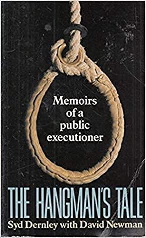 The Hangmans Tale: Memoirs Of A Public Executioner