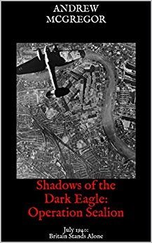 Shadows of the Dark Eagle: Operation Sealion: July 1940: Britain Stands Alone (Twisted History Campaigns)