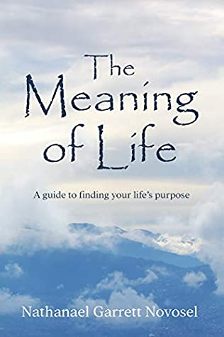 The Meaning of Life by Nathanael Garrett Novosel