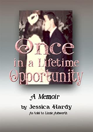 Once in a Lifetime Opportunity: A Memoir by Jessica Hardy as told to Lizzie Ashworth