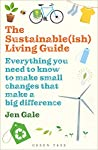 The Sustainable(ish) Living Guide: Everything You Need to Know to Make Small Changes That Make a Big Difference