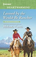 Lassoed by the Would-Be Rancher: A Clean Romance