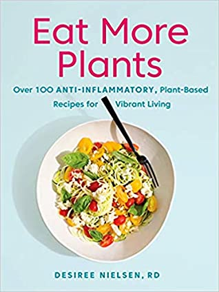 Eat More Plants: Over 100 Anti-Inflammatory, Plant-Based Recipes for Vibrant Living