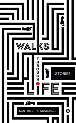 Walks Through Life  by Santhosh K. Komaraju
